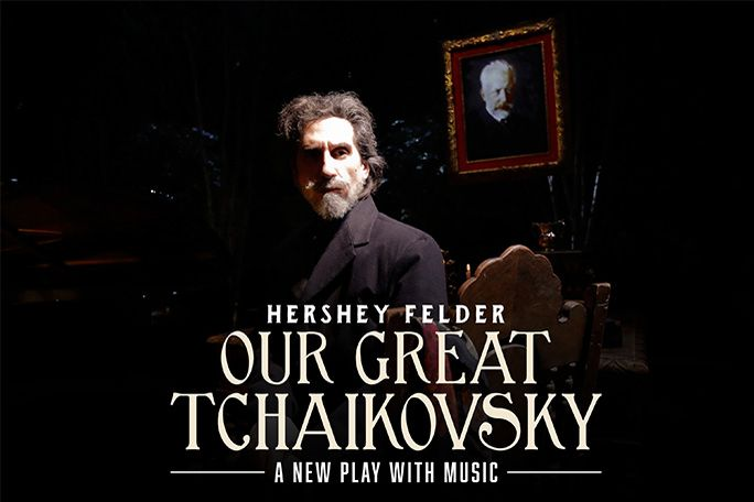 Hershey Felder Our Great Tchaikovsky Tickets