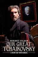 Hershey Felder Our Great Tchaikovsky Tickets