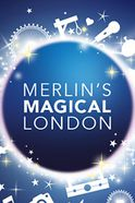 Merlin's Magical London Tickets