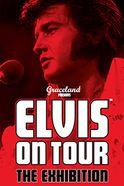 Elvis On Tour - The Exhibition Tickets